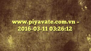 www.piyavate.com.vn – 2016-03-11 03:26:12