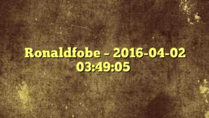 Ronaldfobe – 2016-04-02 03:49:05