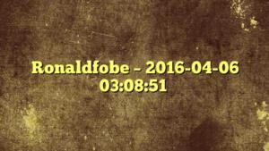 Ronaldfobe – 2016-04-06 03:08:51