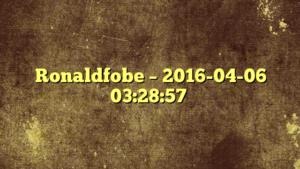Ronaldfobe – 2016-04-06 03:28:57