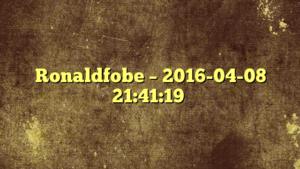 Ronaldfobe – 2016-04-08 21:41:19