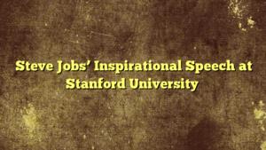 Steve Jobs' Inspirational Speech at Stanford University