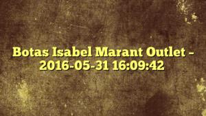 Botas Isabel Marant Outlet – 2016-05-31 16:09:42