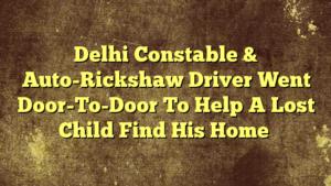 Delhi Constable & Auto-Rickshaw Driver Went Door-To-Door To Help A Lost Child Find His Home