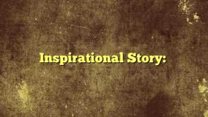 Inspirational Story: