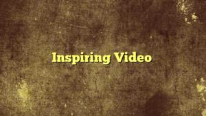 Inspiring Video