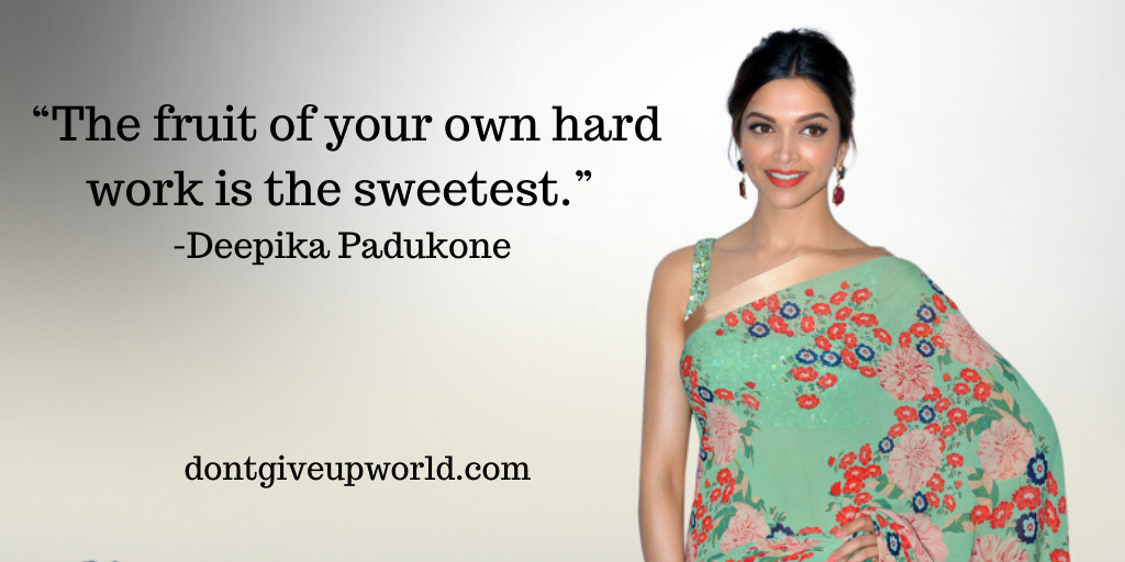 Quote on Hard Work by Deepika Padukone | Dont Give Up World