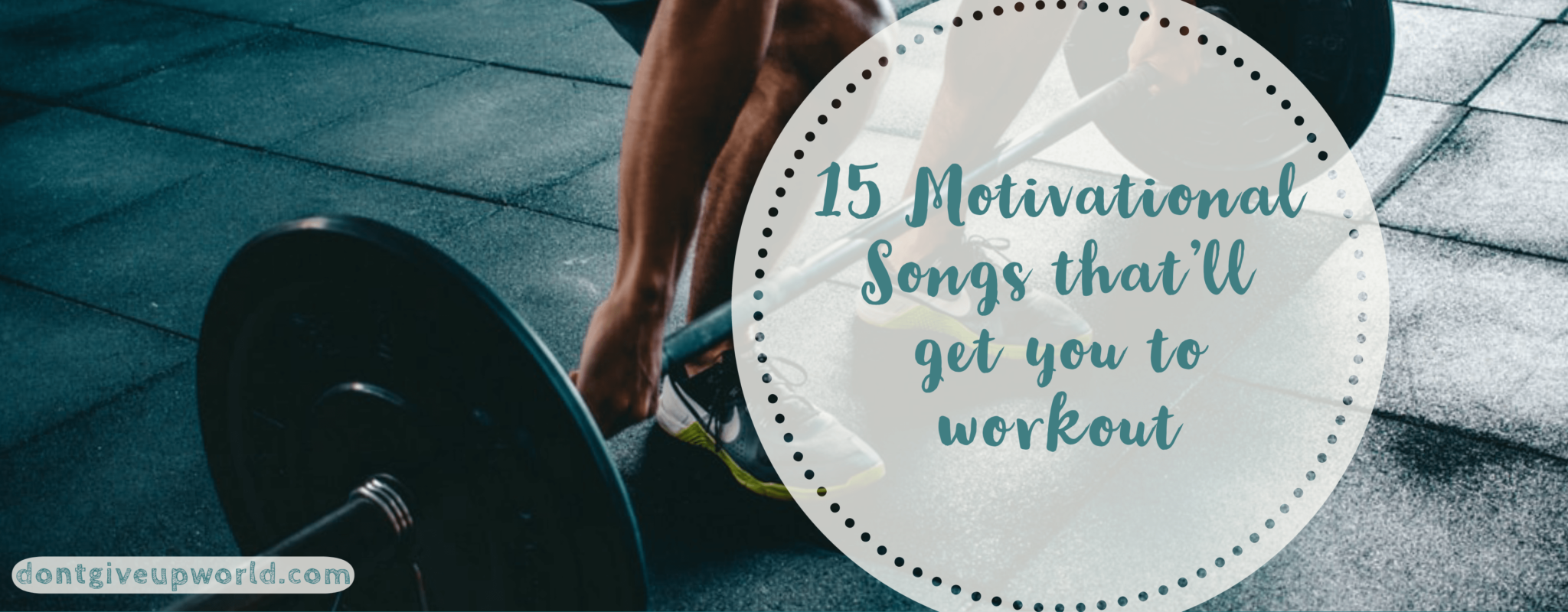 15 Motivational Songs that'll get you to workout